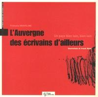 François Graveline - L'Auvergne des écrivains d'ailleurs - Un pays bien loin, bien loin.
