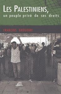 François Grégoire - Les Palestiniens, un peuple privé de ses droits.
