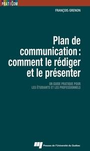 François Grenon - Plan de communication : comment le rédiger et le présenter - Un guide pratique pour les étudiants et les professionnels.