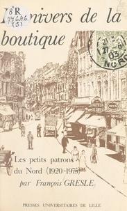 François Gresle et Pierre Dubois - L'univers de la boutique - Famille et métier chez les petits patrons du Nord : 1920-1975.