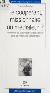 François Greslou - Le coopérant, missionnaire ou médiateur ? - Rencontre de cultures et développement dans les Andes, un témoignage.