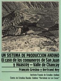 François Greslou et Bertrand Ney - Un sistema de producción andino - El caso de los comuneros de San Juan y Huascoy– Valle de Chancay.