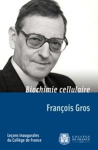 François Gros - Biochimie cellulaire - Leçon inaugurale prononcée le mardi 15 janvier 1974.