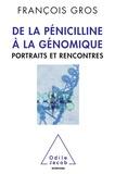 François Gros - De la pénicilline à la génomique - Portraits et rencontres.