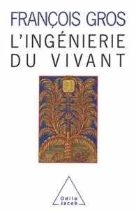 François Gros - L'Ingénierie du vivant.
