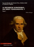 François Gros et Antoine Jarlot - La recherche scientifique : un droit fondamental ? - Tome 1.