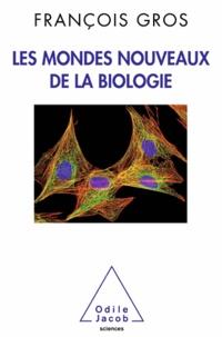 François Gros - Mondes nouveaux de la biologie (Les).