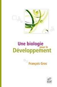François Gros - Une biologie pour le développement.