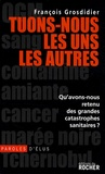 François Grosdidier - Tuons-nous les uns les autres - Qu'avons-nous retenu des grandes catastrophes sanitaires ?.
