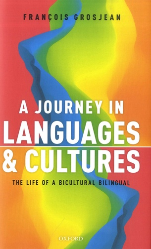 François Grosjean - A Journey in Languages and Cultures - The Life of a Bicultural Bilingual.