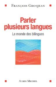 François Grosjean - Parler plusieurs langues - Le monde des bilingues.