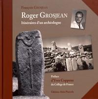François Grosjean - Roger Grosjean - Itinéraires d'un archéologue.