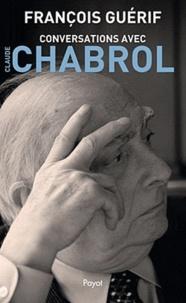 François Guérif - Conservations avec Claude Chabrol.