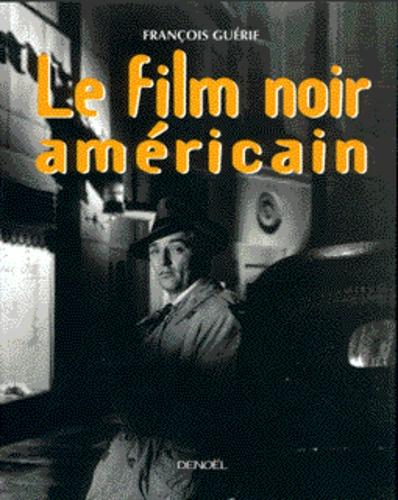 François Guérif - Le film noir américain - Edition 1999.