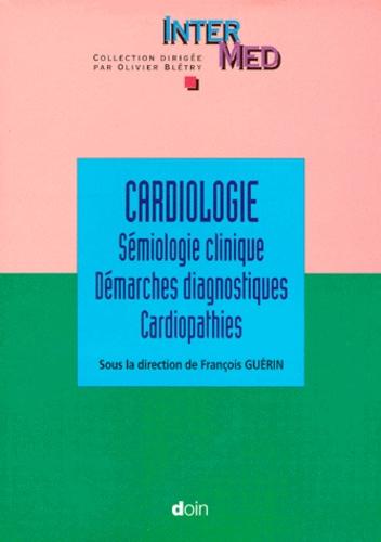 François Guérin et  Collectif - CARDIOLOGIE. - Tome 1, Sémiologie clinique, Démarches diagnostiques, Cardiopathies.
