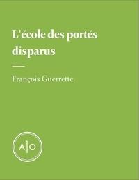 François Guerrette - L'école des portés disparus.