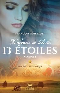 François Guilbault - Femmes de liberté  : 13 étoiles - Vol.1.