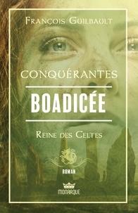 François Guilbault - Boadicée - Reine des Celtes.