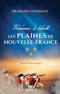François Guilbault - Femmes de liberté  : Les plaines de Nouvel-France.