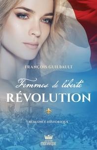 François Guilbault - Femmes de liberté  : Révolution.