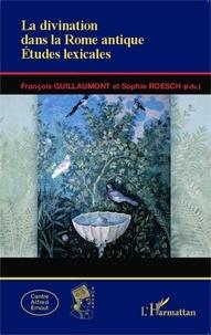 François Guillaumont et Sophie Roesch - La divination dans la Rome antique - Etudes lexicales.