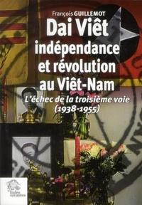 François Guillemot - Dai Viêt, indépendance et révolution au Viêt-Nam - L'échec de la troisième voie (1938 - 1955).