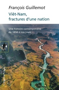 François Guillemot - Le Viêt-nam, fractures d'une nation - Une histoire contemporaine de 1858 à nos jours.