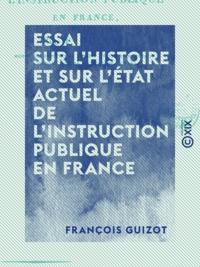 François Guizot - Essai sur l'histoire et sur l'état actuel de l'instruction publique en France.