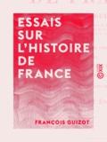 François Guizot - Essais sur l'histoire de France.