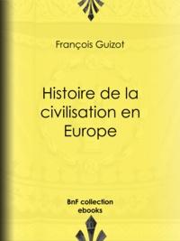 François Guizot - Histoire de la civilisation en Europe.