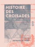 François Guizot et Jacques de Vitry - Histoire des croisades.