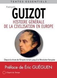 François Guizot - Histoire générale de la civilisation en Europe - Depuis la chute de l'Empire romain jusqu'à la Révolution française.