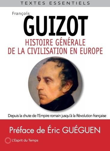 Histoire générale de la civilisation en Europe. Depuis la chute de l'Empire romain jusqu'à la Révolution française
