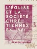 François Guizot - L'Église et la société chrétiennes en 1861.