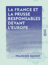 François Guizot - La France et la Prusse responsables devant l'Europe.