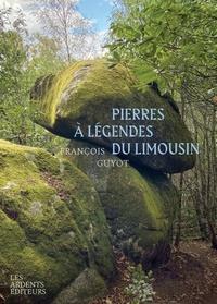 François Guyot - Pierres à légendes du Limousin.