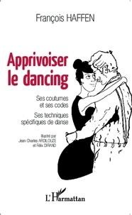 François Haffen - Apprivoiser le dancing - Ses coutumes et ses codes, ses techniques spécifiques de danse.