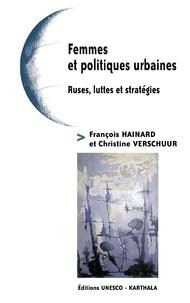 François Hainard et Christine Verschuur - Femmes et politiques urbaines - Ruses, luttes et stratégies.