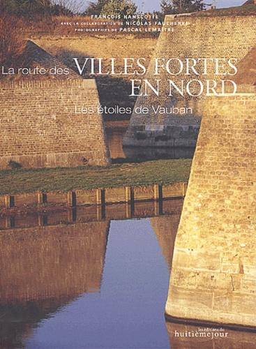 François Hanscotte - La route des villes fortes en Nord - Les étoiles de Vauban.