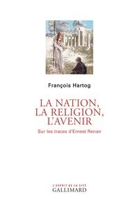 François Hartog - La nation, la religion, l'avenir - Sur les traces d'Ernest Renan.