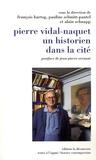 François Hartog et Pauline Schmitt Pantel - Pierre Vidal-Naquet, un historien dans la cité.