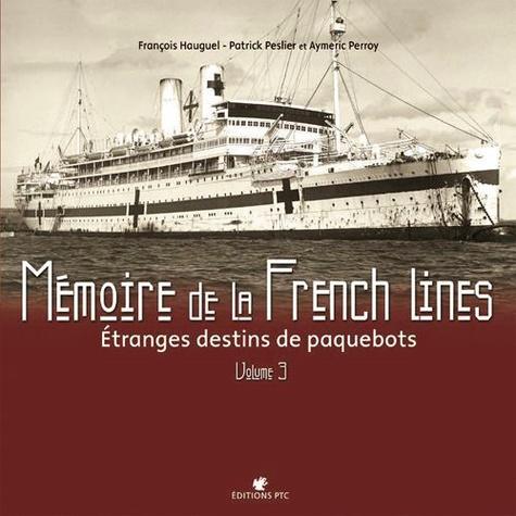 François Hauguel et Patrick Peslier - Mémoire de la French Lines - Tome 3, étrange destins de paquebot.
