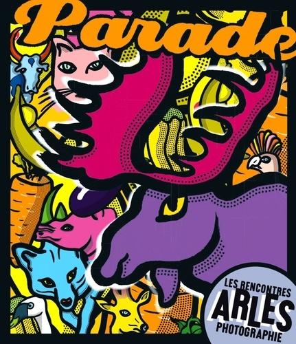 Les rencontres Arles photographie 2014. Parade 45e édition