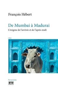 François Hébert - De Mumbai à Madurai - L'énigme de l'arrivée et de l'après-midi.