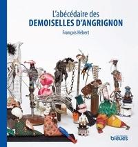 François Hébert - L'abécédaire des demoiselles d'Angrignon.