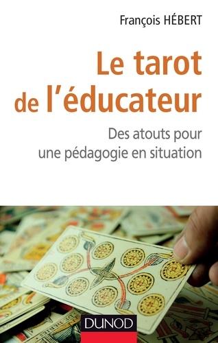 François Hébert - Le tarot de l'éducateur - Des atouts pour une pédagogie en situation.