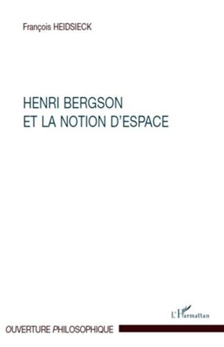 François Heidsieck - Henri Bergson et la notion d'espace.