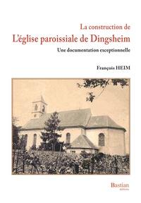 François Heim - La construction de l'Eglise paroissiale de Dingsheim.