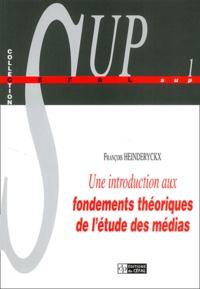 François Heinderyckx - Une introduction aux fondements théoriques de l'étude des médias. - 2e édition.
