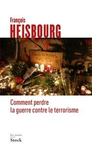 François Heisbourg - Comment perdre la guerre contre le terrorisme.